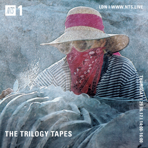 The Trilogy Tapes – TTT NTS 29.06.17